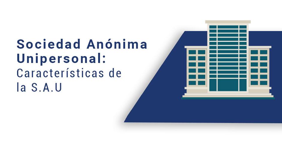 Sociedad Anónima Unipersonal S.A.U